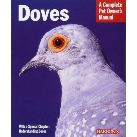 A Complete Pet Owner's Manual - Doves